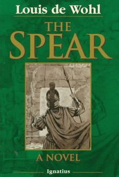 the spear louis de whohl | The Spear: A Novel of the Crucifixion by Louis De Wohl,http://www ...