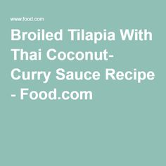 broiled tilapia with thai coconut curry sauce recipe broiled tilapia ...