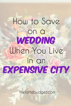 Getting married in an expensive city? Here's how to save on your wedding.