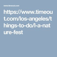 https://www.timeout.com/los-angeles/things-to-do/l-a-nature-fest