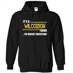 Its a WILCOXSON Thing, You Wouldnt Understand! - printed t shirts #shirtless #dressy sweatshirt