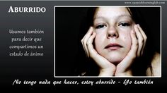 "Bored: I have nothing to do, I am bored - I am too. We use ""también"" to say we share a mood with someone."