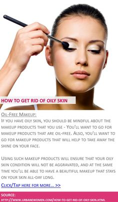 How to get rid of oily skin - Oil-free makeup - Click for more: http://www.urbanewomen.com/how-to-get-rid-of-oily-skin.html