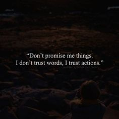 Don't promise me things. I don't trust words, I trust actions. —via http://ift.tt/2eY7hg4