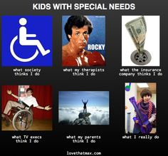 "Ok, I so very much dislike the term ""special needs"" or ""exceptional children"" ....but, I love ""what insurance companies think I do"""
