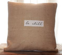 Be Still Burlap Pillow by CCurate on Etsy