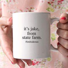 Coffee Mug - Ceramic Coffee Mug - Funny Quote Mug- Coffee Lovers Gift - Tea Cup - Funny Mug - It's Jake from State Farm I'm Hideous
