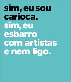 sim, eu sou carioca. sim, eu esbarro com artistas e nem ligo.