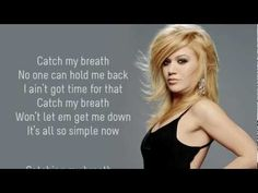 Kelly Clarkson - Catch My Breath -  Lyrics  DISCLAIMER:I DO NOT OWN THIS SONG. THIS SONG IS OWNED BY © Kelly Clarkson, © UMG. NO COPYRIGHT INFRINGEMENT. NO COPYRIGHT INTENDED