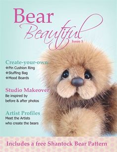 You HAVE to check out this new Artist Teddy Bear Magazine - Bear Beautiful - Issue 1.  It's fabulous!