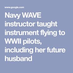 Navy WAVE instructor taught instrument flying to WWII pilots, including her future husband Pilots, Future Husband, Wwii, Waves, Teaching, World War Ii, My Future Husband, Learning