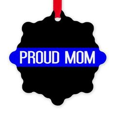 Police: Proud Mom (Thin Blue Li Ornament on CafePress.com