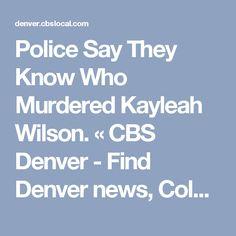 4b257149e Police Say They Know Who Murdered Kayleah Wilson. « CBS Denver - Find Denver  news