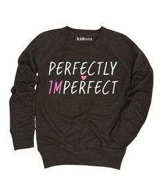 Love this Heather Charcoal 'Perfectly Imperfect' Sweatshirt - Girls on #zulily! #zulilyfinds