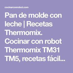 Pan de molde con leche | Recetas Thermomix. Cocinar con robot Thermomix TM31 TM5, recetas fáciles, menús completos, tradicionales.