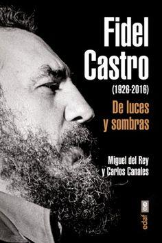 """""""Fidel Castro : de luces y sombras"""" Miguel del Rey, Carlos Canales. Fidel Castro, una de las personalidades políticas más abrumadoras y maquiavélicas de su generación; un activo miembro del movimiento guerrillero contra el dictador Batista; una fuerza de la naturaleza que colocó a su país en el centro de la geopolítica y que , al mismo tiempo, fusiló o encarceló a amigos y enemigos."""