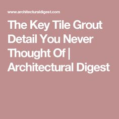 The Key Tile Grout Detail You Never Thought Of | Architectural Digest