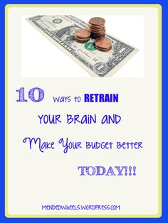 10 Ways to Retrain Your Brain and Make Your Budget Better Today!