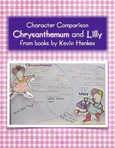 Compare the characters from Kevin Henkes Chrysanthemum and Lilly's Purple Plastic Purse with a Venn diagram.  Includes: diagram, characters descriptions to cut out and add, a diagram to use with other comparisons, photos of classroom-sized diagrams to make with large descriptors included in packet. Does not include copyrighted pictures from the book.  You will need to have the books - but doesn't every Kindergarten teacher?  Have fun! Alison   -- HurrayforFDK.blogspot.com
