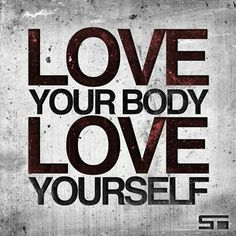 Love your Body, Love Yourself!