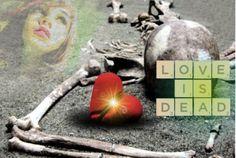 """""""Love Is Dead"""""""