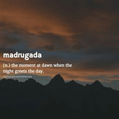 wanderlust word Madrugada: the moment at dawn when night greets the day when the . - Madrugada: the dawn moment when the night greets the day if you want # welcomed # - The Words, Fancy Words, Weird Words, Pretty Words, Beautiful Words, Cool Words, Words For Love, Unusual Words, Unique Words