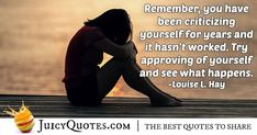 """Remember, you have been criticizing yourself for years and it hasn't worked. Try approving of yourself and see what happens."" ― Louise L. Like You Quotes, Self Love Quotes, Daily Quotes, Post Quotes, Jokes Quotes, Acceptance Quotes, Be Yourself Quotes, Shit Happens, Daily Qoutes"