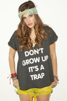 Don't grow up, it's a trap t-shirt. Is it too late to wear this?