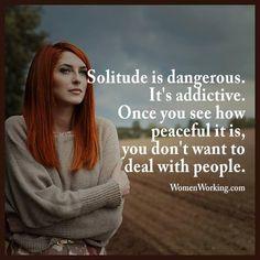 Solitude is dangerous.