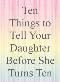 10 Things to Tell Your Daughter Best Parenting Tips. I think this applies to every kid daughter or som Parenting Advice, Gentle Parenting, Kids And Parenting, Practical Parenting, Parenting Classes, Foster Parenting, Parenting Styles, Mom Advice, Raising Girls