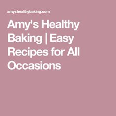 Amy's Healthy Baking   Easy Recipes for All Occasions