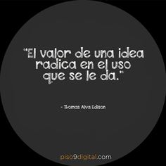 El valor de una idea radica en el uso que se le da...  #piso9digital  #frasedeldía #frases9