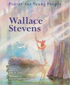 Grades 5 & up / WALLACE STEVENS - Poetry for Young People: Wallace Stevens edited by John H. Serio