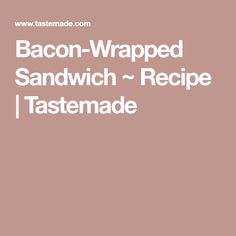 Bacon-Wrapped Sandwich ~ Recipe | Tastemade
