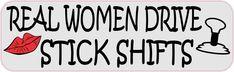 10in x 3in Real Women Drive Stick Shifts Bumper Sticker Vinyl Car Decal