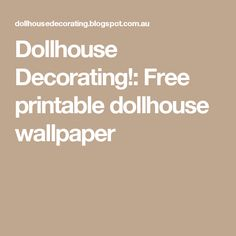Dollhouse Decorating!: Free printable dollhouse wallpaper