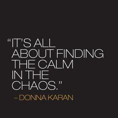 it's all about finding the calm in the chaos // donna karan