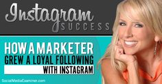 Instagram Success: How a Marketer Grew a Loyal Following With Instagram | from Social Media Examiner