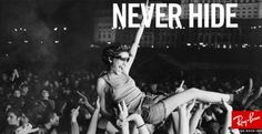 go to a rock concert and live it!--never hide