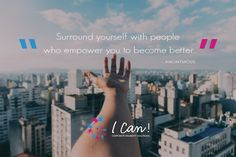 """Surround yourself with people who empower you to become better."" - Anonymous #ICan #Motivate #inspire"