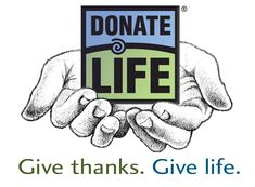 Donate Life.  My brother received a liver transplant in February 2006.  We are so thankful for the person who decided to be an organ donor and who saved his life.