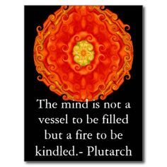 'The mind is not a vessel to be filled but a fire to be kindled.' - Plutarch #Quotation #Illustration #Plutarch