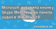 Microsoft добавила кнопку Skype Meet Now на панель задач в Windows 10 Windows 10, Microsoft