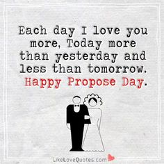 Each day I love you more, today more than yesterday and less than tomorrow. Love Quotes With Images, Quotes For Him, Happy Propose Day Quotes, Happy Valentines Day Pictures, Proposal Quotes, Love You More, My Love, Magical Quotes, True Quotes