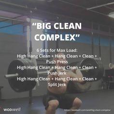 """BIG CLEAN COMPLEX"" WOD: 6 Sets for Max Load: High Hang Clean + Hang Clean + Clean + Push Press; High Hang Clean + Hang Clean + Clean + Push Jerk; High Hang Clean + Hang Clean + Clean + Split Jerk"