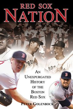 """""""Red Sox Nation: An Unexpurgated History Of The Boston Red Sox"""" by Peter Golenbock ... #RedSoxFansMakeBetterLovers"""
