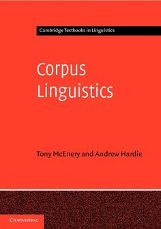 Corpus linguistics : method, theory and practice / Tony McEnery and Andrew Hardie Cambridge [etc.] : Cambridge University Press, 2012