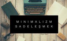 Deneyen Bayan: Minimalizm - Sadeleşme süreci - Konmari metodu