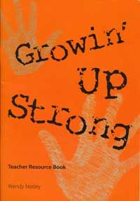 Growin' Up Strong: Teacher Resource Book - This Teacher Resource Book supports the CD, providing background information and teaching notes. It enables non-Aboriginal teachers to easily implement an Aboriginal perspective into their classroom programs.