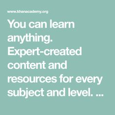 You can learn anything. Expert-created content and resources for every subject and level. Always free. Jennifer says don't forget you can learn business and marketing on Kahn as well Seventh Grade Math, Fifth Grade Math, Basic Economics, Place Value With Decimals, And So It Begins, Early Math, Computer Programming, Word Problems, Physiology